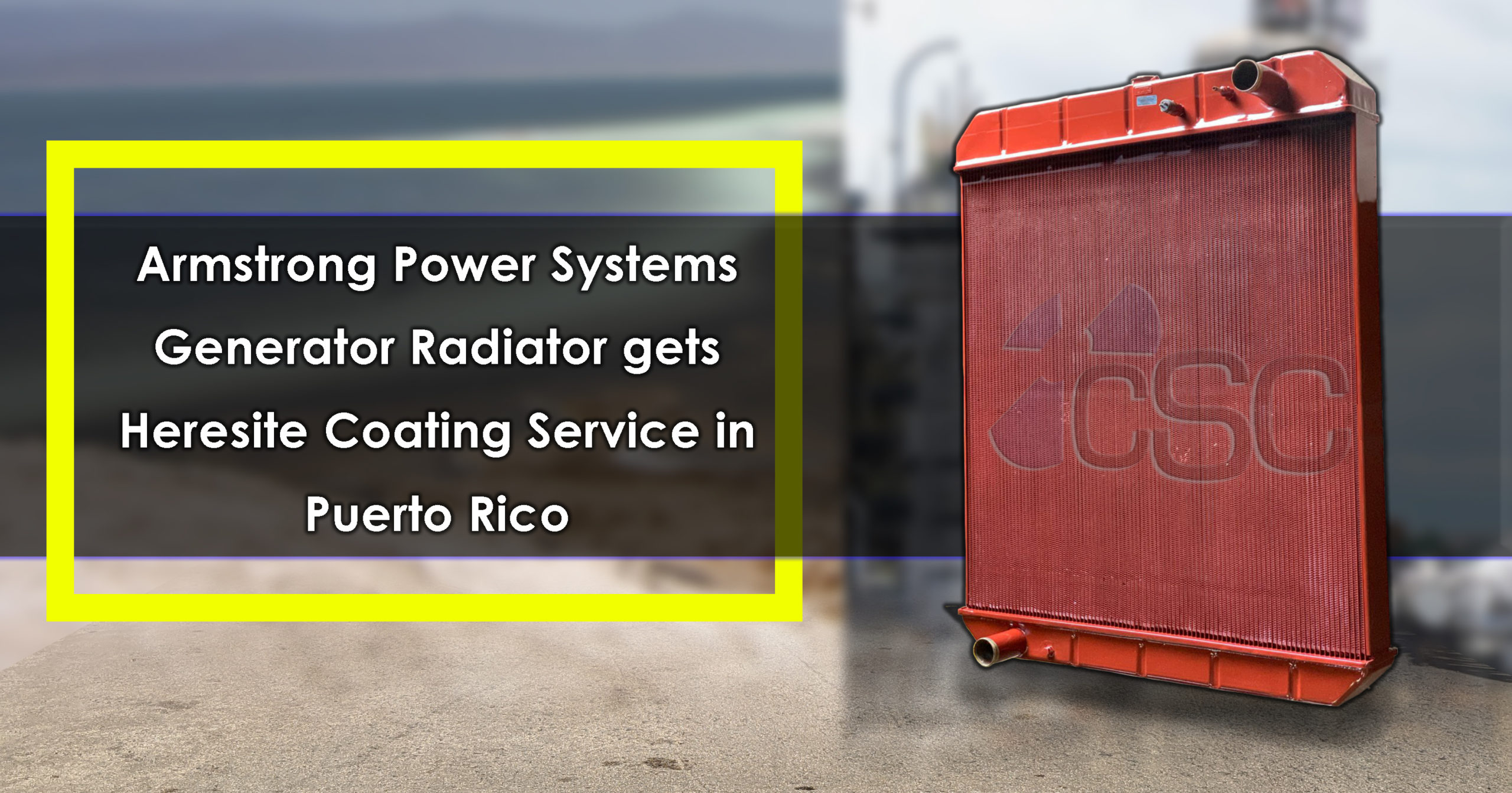 Armstrong Power Systems Generator Radiator gets Heresite Coating Service in Puerto Rico